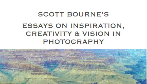 SCOTT BOURNE'S ESSAYS ON INSPIRATION, CREATIVITY & VISION IN PHOTOGRAPHY