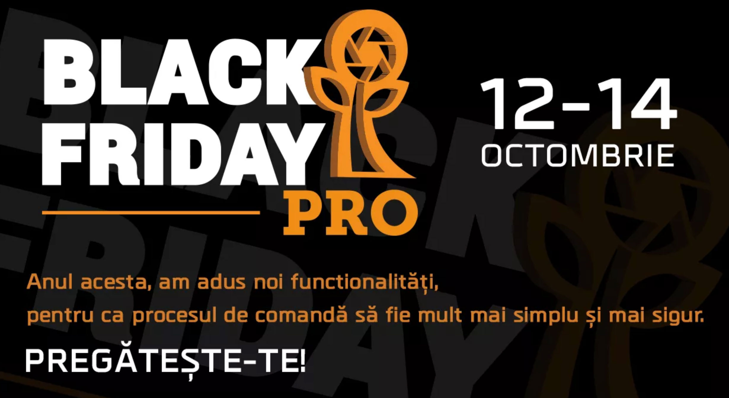 Black Friday PRO 2018 la F64: 12-14 Octombrie